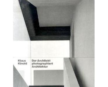 Klaus Kinold – Der Architekt photo­graphiert Architektur