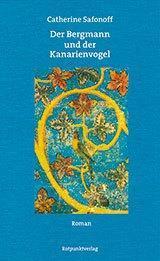 Rezension: Catherine Safonoff – Der Bergmann und der Kanarienvogel (Rotpunkt 2015 [2012])