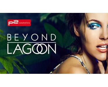 p2 LE Beyond Lagoon Juli 2015 – Preview
