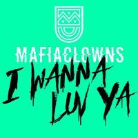Mafia Clowns - I Wanna Luv Ya