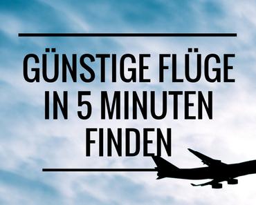 Wie du günstige Flüge in nur 5 Minuten findest
