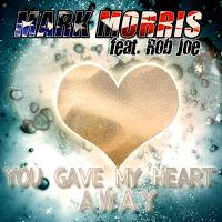 Mark Morris - You Gave My Heart Away