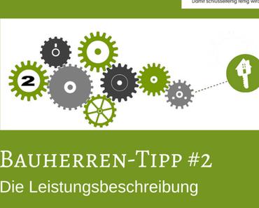 Bauherren-Tipp #2 – Die Leistungsbeschreibung