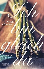 Rezension: Anne Köhler – Ich bin gleich da (DuMont, 2015)