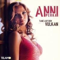 Anni Perka - Tanz Auf Dem Vulkan