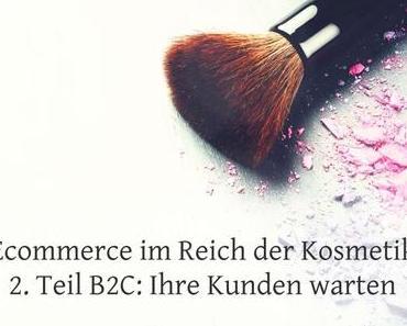 Ecommerce in der Beauty- und Kosmetikbranche – Teil 2