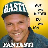 Basti Fantasti - Auf Und Nieder Du Und Ich