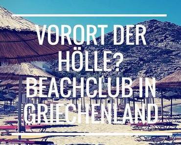 Ein Vorort der Hölle? Zwei Tage Beach Club in Griechenland
