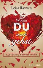 """[Rezension] """"Wohin du auch gehst – Bad Romeo & Broken Juliet"""", Leisa Rayven (Fischer)"""
