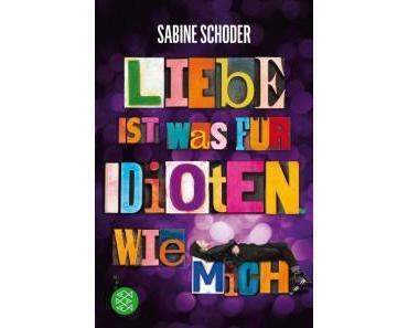 Liebe ist was für Idioten. Wie mich. – Sabine Schoder