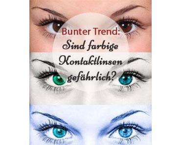 Bunter Trend: Sind farbige Kontaktlinsen gefährlich?