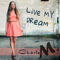 Charlee M - Live My Dream