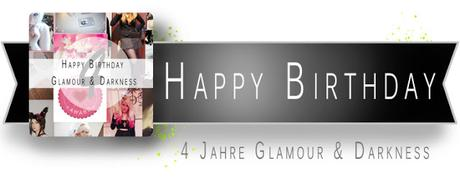 HAPPY BIRTHDAY GLAMOUR AND DARKNESS [4 JAHRE]