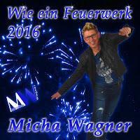 Micha Wagner - Wie Ein Feuerwerk 2016