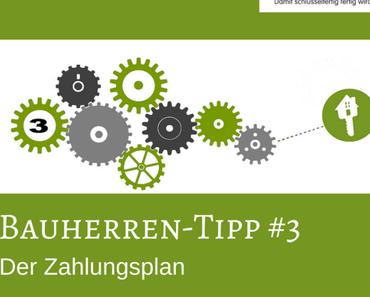 Bauherren-Tipp #3 – Der Zahlungsplan