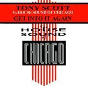 Tony Scott vs. House Sound Of Chicago - Get Into It Again