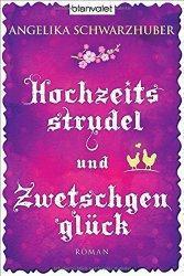 """""""Hochzeitsstrudel und Zwetschgenglück"""" von Angelika Schwarzhuber…"""