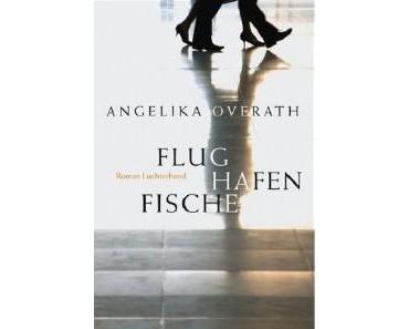 Bücherlese: Angelika Overath, Flughafenfische
