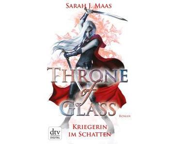 Throne of Glass – Kriegerin im Schatten – Sarah J Maas