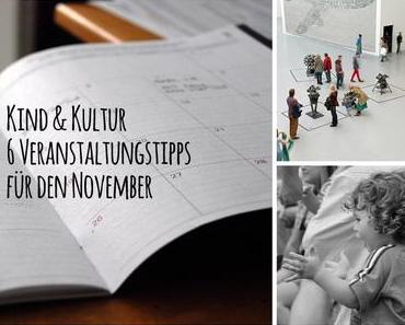 Kind & Kultur | Meine Highlights für den November