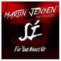 Martin Jensen feat. P.Moody - Si (Put Your Hands Up)