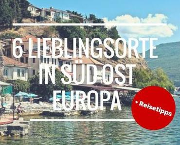 Backpacking in Süd-Ost Europa: 6 Lieblingsorte die man gesehen haben muss plus Reisetipps