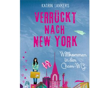 Rezension: Verrückt nach New York 01- Willkommen in der Chaos-WG von Katrin Lankers