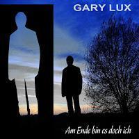 Gary Lux - Am Ende Bin Es Doch Ich