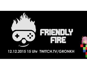 Zusammen mit Gronkh etwas gutes tun: am 12.12.2015 heißt es Friendly Fire!