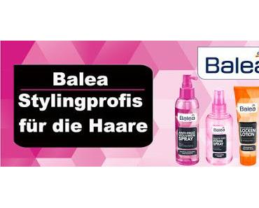 Ich bin zurück mit den DM News - Balea Stylingprofis für die Haare !