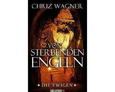 Rezension: Die Ewigen: Von Sterbenden Engeln von Chriz Wagner