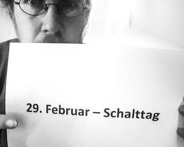 29. Februar – Schalttag