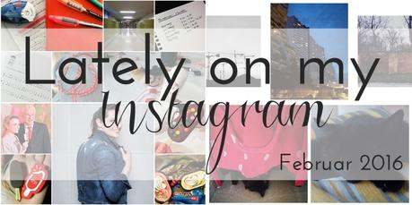 Lately on my Instagram: Februar 2016