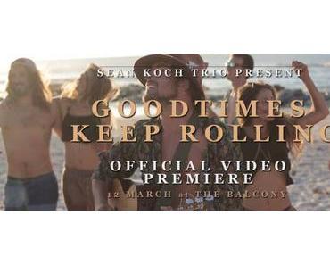 Videopremiere: Sean Koch Trio – Good Times Keep Rolling