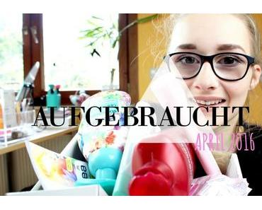 [Aufgebraucht] April 2016 | Video
