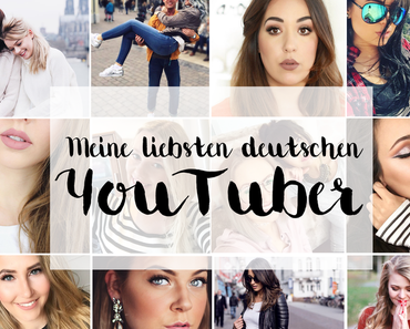 Meine liebsten deutschen YouTuber