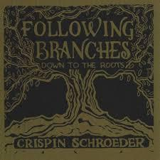 Crispin Schroeder - Following Branches Down to the Roots