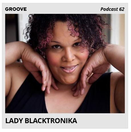 GROOVE Podcast 62 – Lady Blacktronika // free download