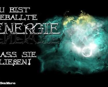 Du bist pure Lebensenergie!