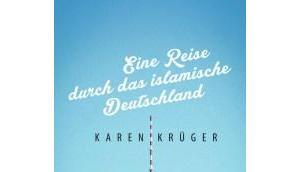 Eine Reise durch islamische Deutschland