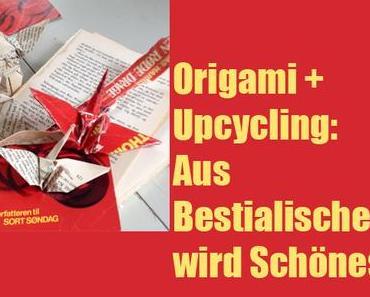 Origami + Upcycling: Aus Bestialischem wird Schönes