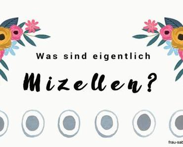 Frau Sabienes fragt: Was sind eigentlich Mizellen?