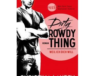 Dirty Dirty Dirty >> Dirty Rowdy Thing - Weil ich dich will << von Christina Lauren