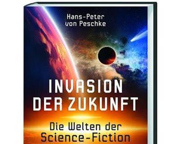 Buchbesprechung: «Invasion der Zukunft - Die Welten der Science-Fiction» von Hans-Peter von Peschke (Theiss Verlag)