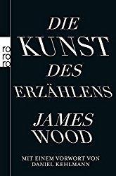 """Rezension: """"Die Kunst des Erzählens"""" (James Wood)"""