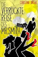 [Rezension] Christina Unger - Die verrückte Reise des Mr. Smith