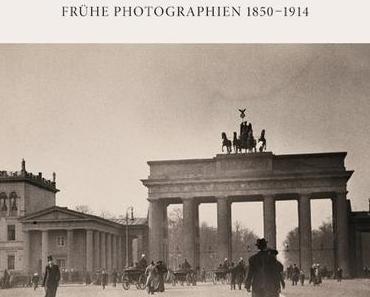 Berlin im 19. Jahrhundert: Frühe Photographien 1850-1914