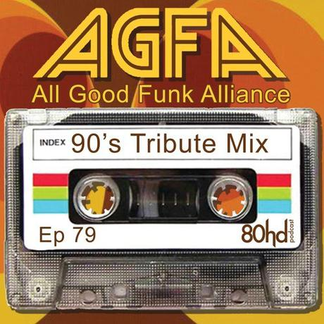 Ep 79 ~ All Good Funk Alliance – 90's Tribute Mix // free download