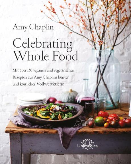 Kochbuch: Celebrating Whole Food | Amy Chaplin