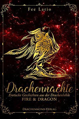 Drachennächte: Fire & Dragon: Erotische Geschichten aus der Drachenhöhle